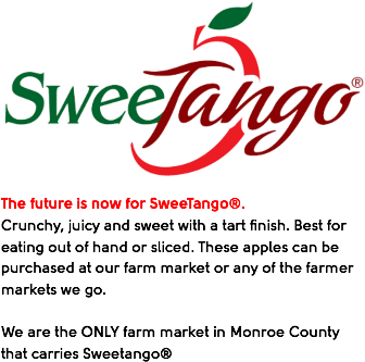 ?The future is now for SweeTango®. Crunchy, juicy and sweet with a tart finish. Best for eating out of hand or sliced. These apples can be purchased at our farm market or any of the farmer markets we go. We are the ONLY farm market in Monroe County that carries Sweetango®